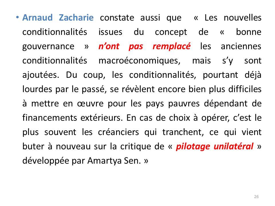 Arnaud Zacharie constate aussi que « Les nouvelles conditionnalités issues du concept de « bonne gouvernance » n'ont pas remplacé les anciennes conditionnalités macroéconomiques, mais s'y sont ajoutées.