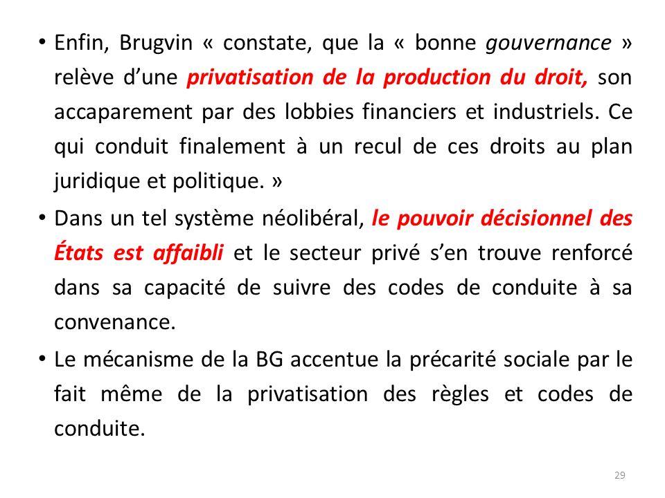 Enfin, Brugvin « constate, que la « bonne gouvernance » relève d'une privatisation de la production du droit, son accaparement par des lobbies financiers et industriels. Ce qui conduit finalement à un recul de ces droits au plan juridique et politique. »