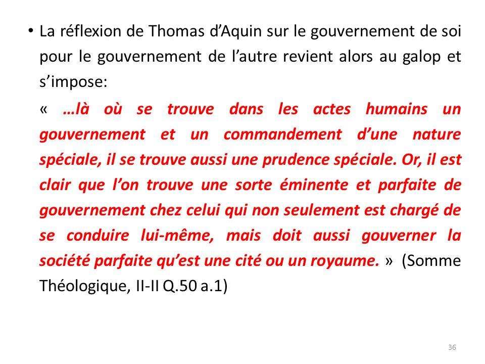 La réflexion de Thomas d'Aquin sur le gouvernement de soi pour le gouvernement de l'autre revient alors au galop et s'impose: