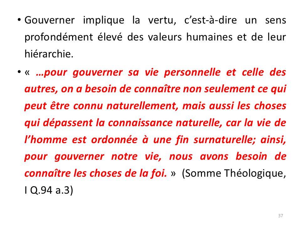 Gouverner implique la vertu, c'est-à-dire un sens profondément élevé des valeurs humaines et de leur hiérarchie.