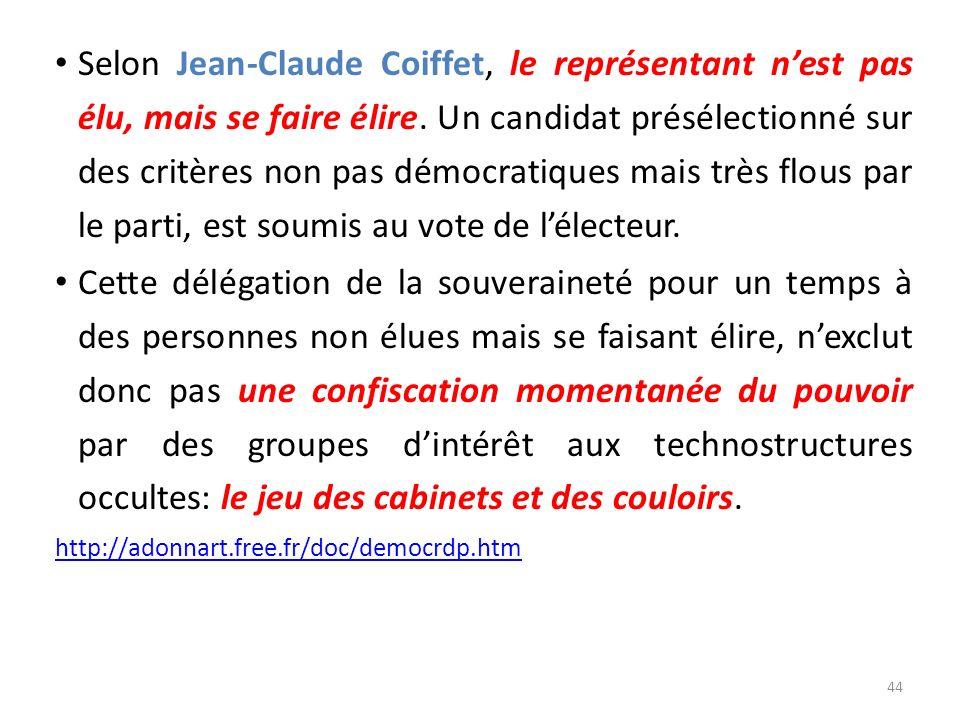 Selon Jean-Claude Coiffet, le représentant n'est pas élu, mais se faire élire. Un candidat présélectionné sur des critères non pas démocratiques mais très flous par le parti, est soumis au vote de l'électeur.