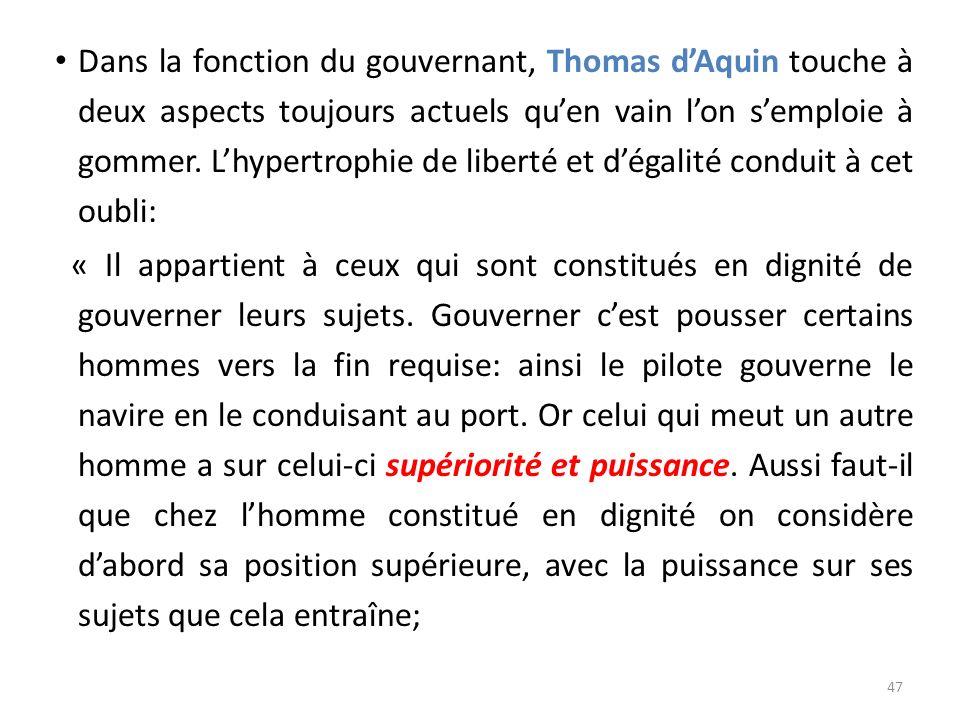 Dans la fonction du gouvernant, Thomas d'Aquin touche à deux aspects toujours actuels qu'en vain l'on s'emploie à gommer. L'hypertrophie de liberté et d'égalité conduit à cet oubli: