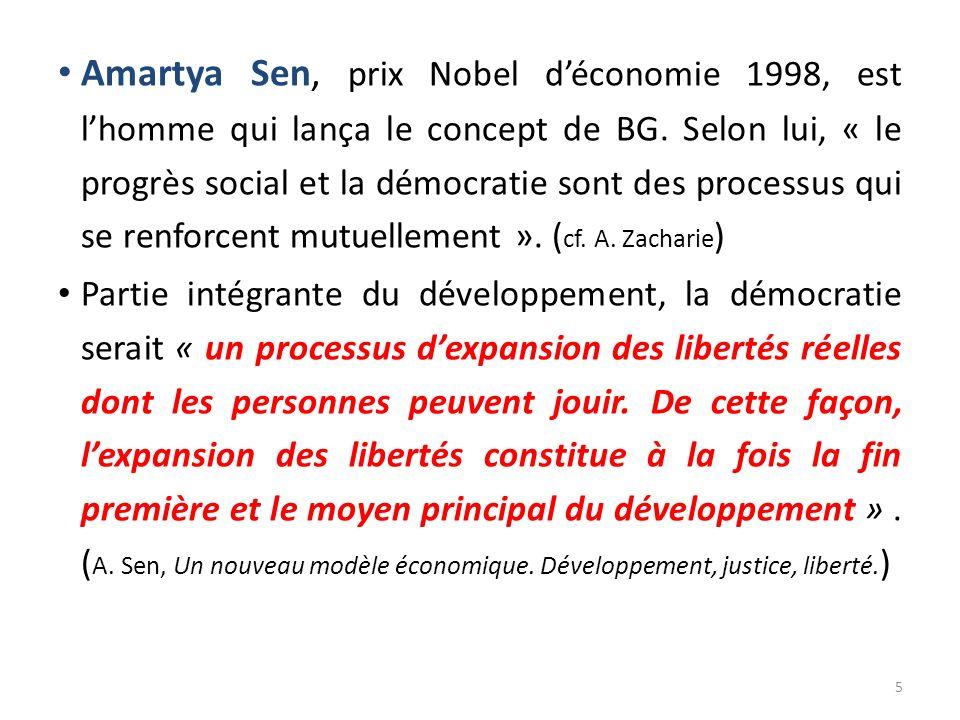 Amartya Sen, prix Nobel d'économie 1998, est l'homme qui lança le concept de BG. Selon lui, « le progrès social et la démocratie sont des processus qui se renforcent mutuellement ». (cf. A. Zacharie)