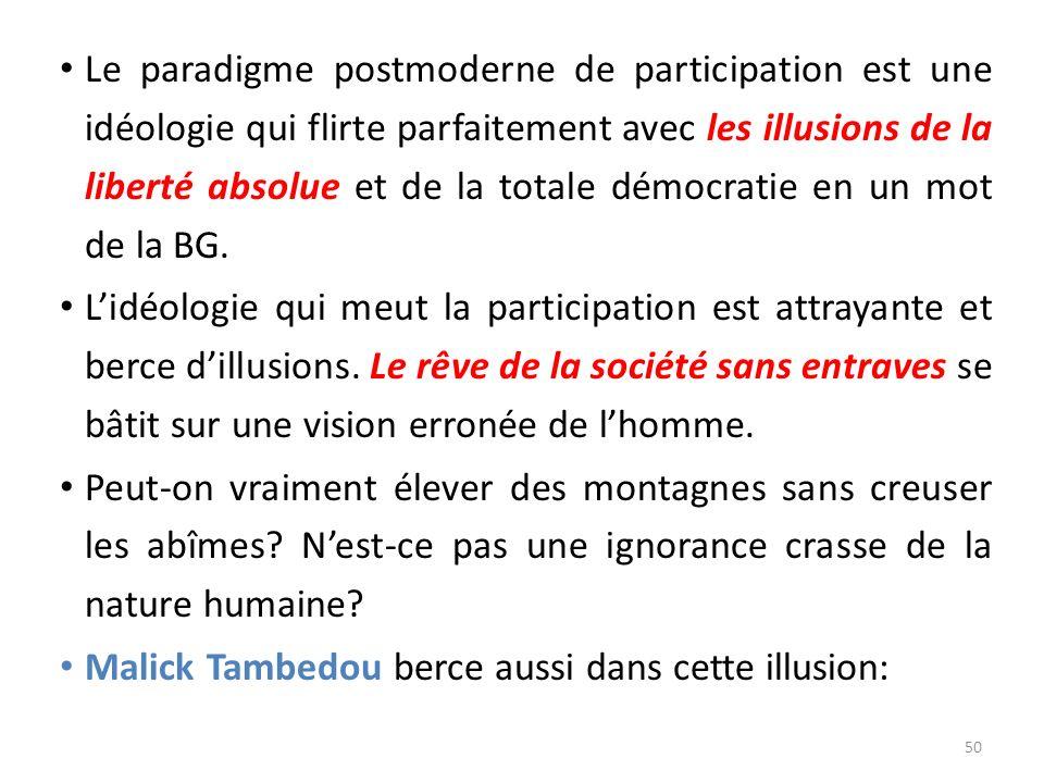 Le paradigme postmoderne de participation est une idéologie qui flirte parfaitement avec les illusions de la liberté absolue et de la totale démocratie en un mot de la BG.