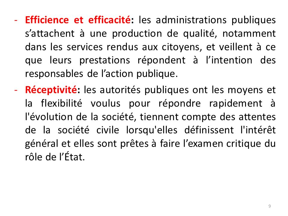 Efficience et efficacité: les administrations publiques s'attachent à une production de qualité, notamment dans les services rendus aux citoyens, et veillent à ce que leurs prestations répondent à l'intention des responsables de l'action publique.