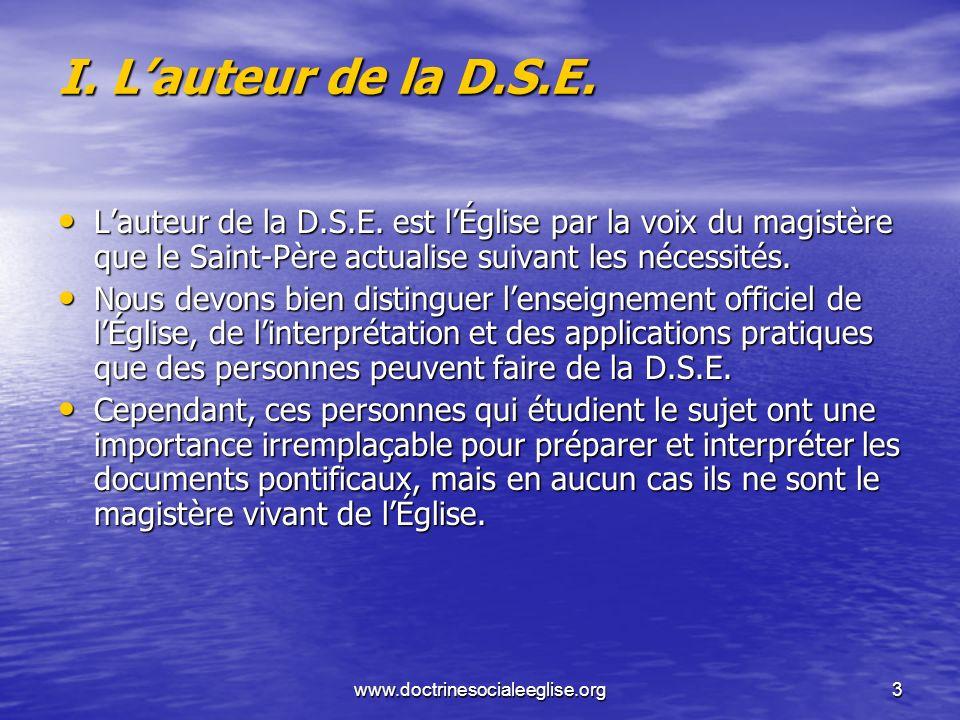 I. L'auteur de la D.S.E. L'auteur de la D.S.E. est l'Église par la voix du magistère que le Saint-Père actualise suivant les nécessités.