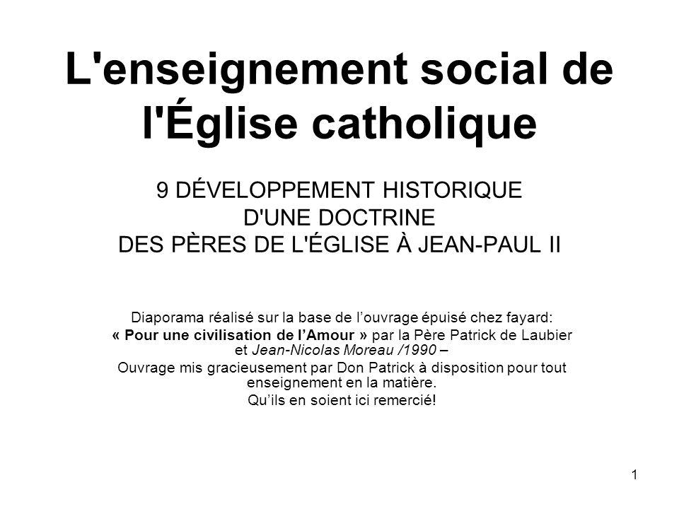 L enseignement social de l Église catholique 9 DÉVELOPPEMENT HISTORIQUE D UNE DOCTRINE DES PÈRES DE L ÉGLISE À JEAN-PAUL II