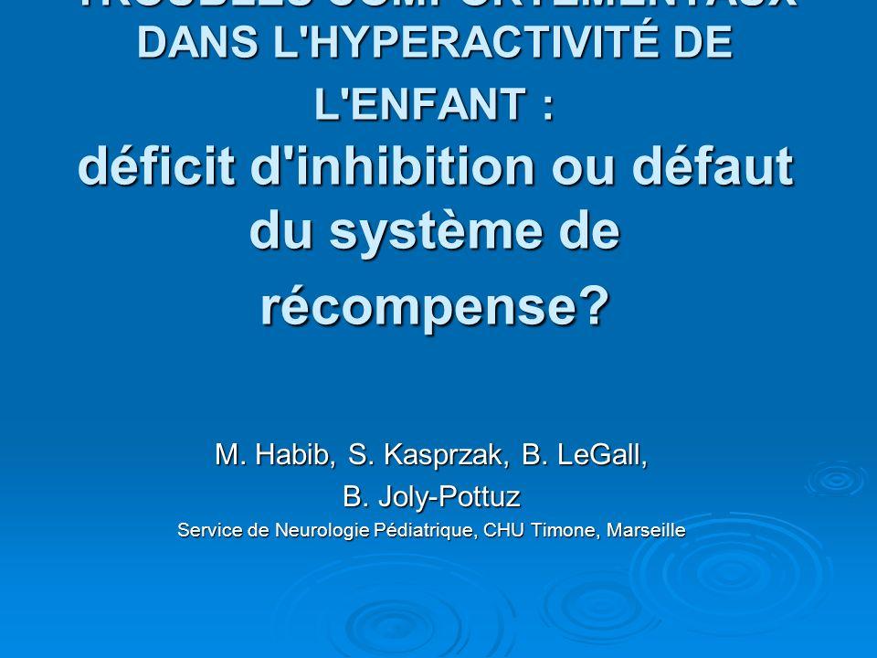 TROUBLES COMPORTEMENTAUX DANS L HYPERACTIVITÉ DE L ENFANT : déficit d inhibition ou défaut du système de récompense
