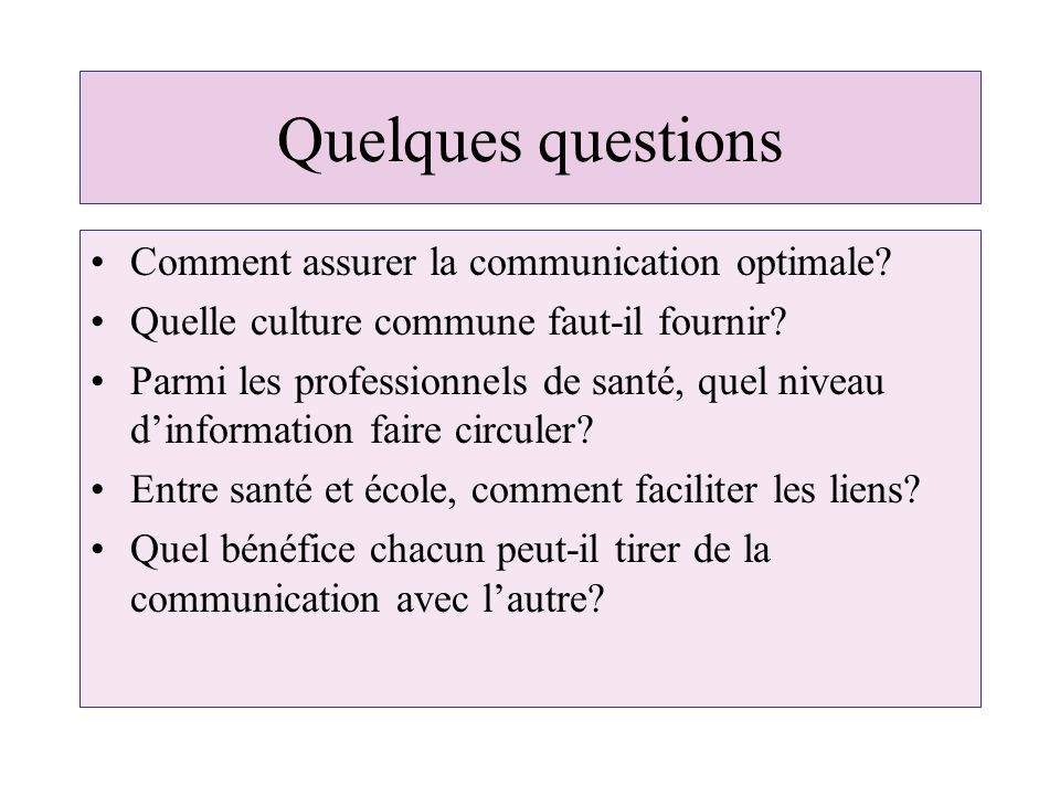 Quelques questions Comment assurer la communication optimale