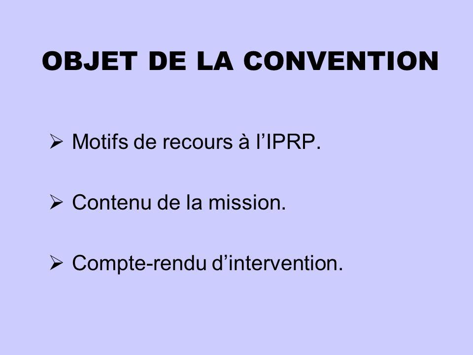 OBJET DE LA CONVENTION Motifs de recours à l'IPRP.
