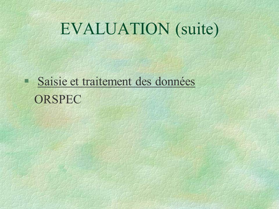 EVALUATION (suite) Saisie et traitement des données ORSPEC