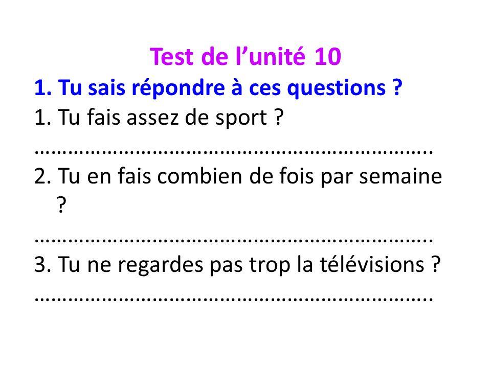Test de l'unité 10 1. Tu sais répondre à ces questions