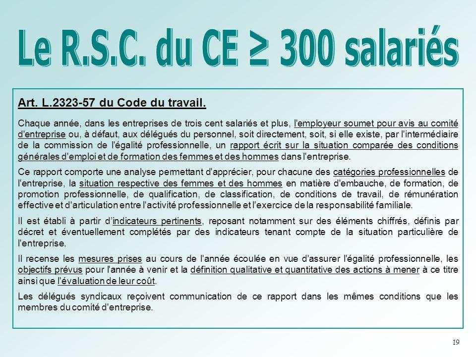 Le R.S.C. du CE ≥ 300 salariés Art. L.2323-57 du Code du travail.