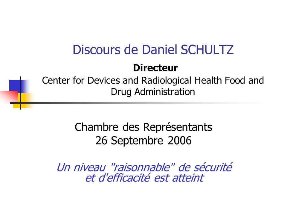 Discours de Daniel SCHULTZ Directeur Center for Devices and Radiological Health Food and Drug Administration