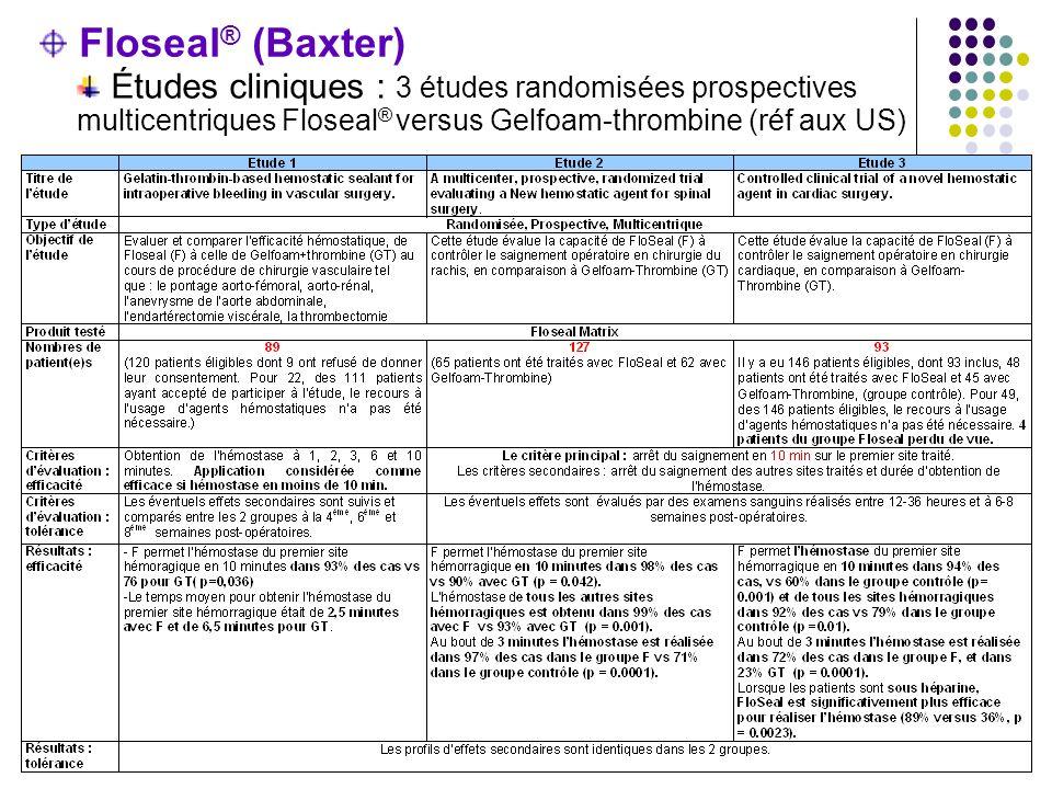 Floseal® (Baxter) Études cliniques : 3 études randomisées prospectives multicentriques Floseal® versus Gelfoam-thrombine (réf aux US)