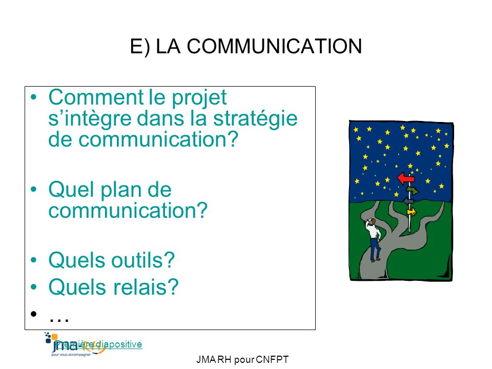 E) LA COMMUNICATION Comment le projet s'intègre dans la stratégie de communication Quel plan de communication