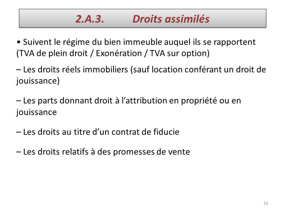 2.A.3. Droits assimilés • Suivent le régime du bien immeuble auquel ils se rapportent (TVA de plein droit / Exonération / TVA sur option)