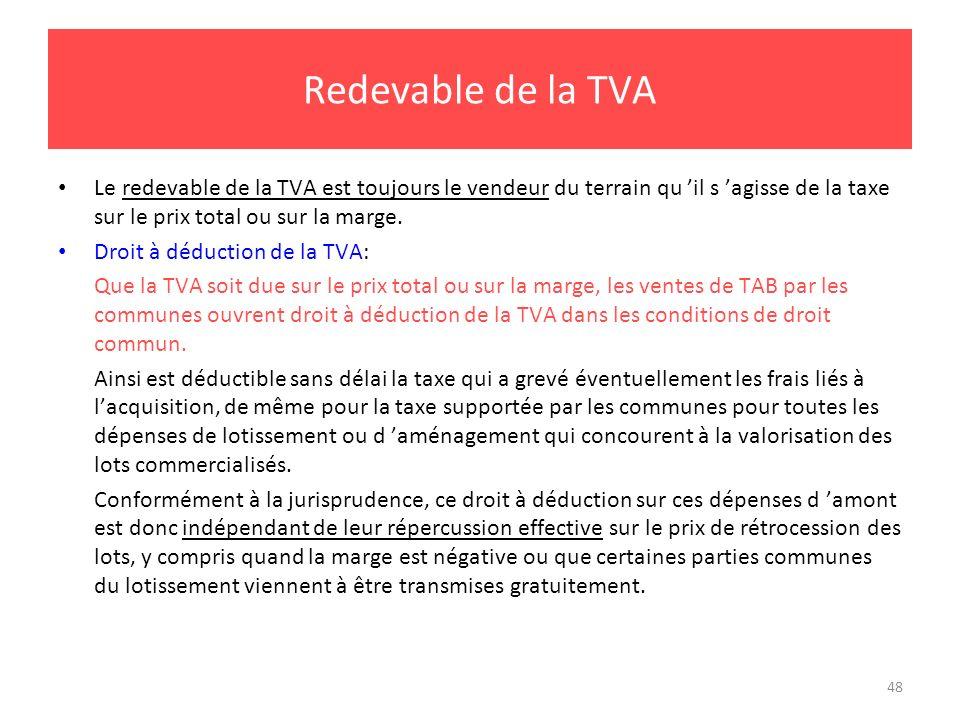 Redevable de la TVA Le redevable de la TVA est toujours le vendeur du terrain qu 'il s 'agisse de la taxe sur le prix total ou sur la marge.