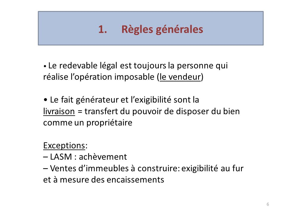 1. Règles générales • Le fait générateur et l'exigibilité sont la