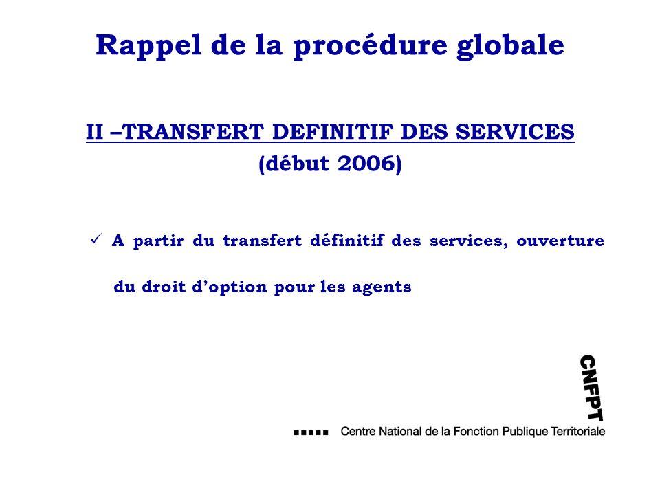 Rappel de la procédure globale II –TRANSFERT DEFINITIF DES SERVICES (début 2006)
