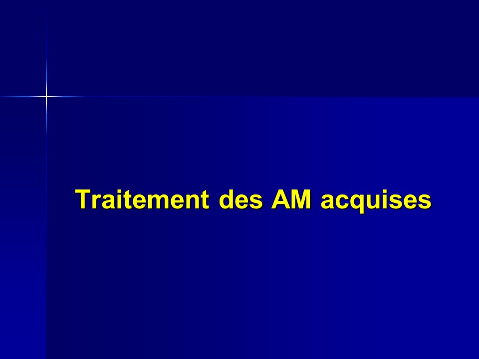 Traitement des AM acquises