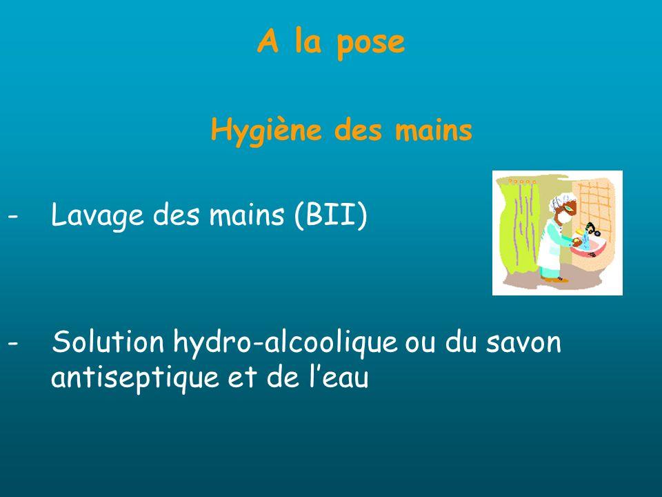 A la pose Hygiène des mains Lavage des mains (BII)