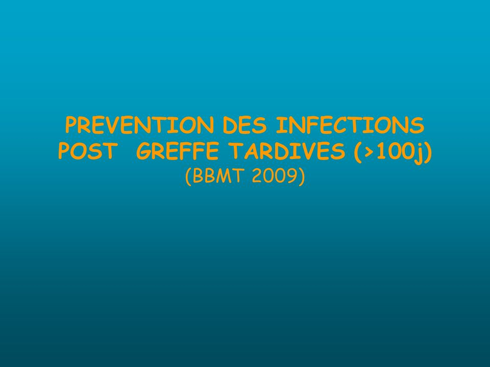 PREVENTION DES INFECTIONS POST GREFFE TARDIVES (>100j) (BBMT 2009)