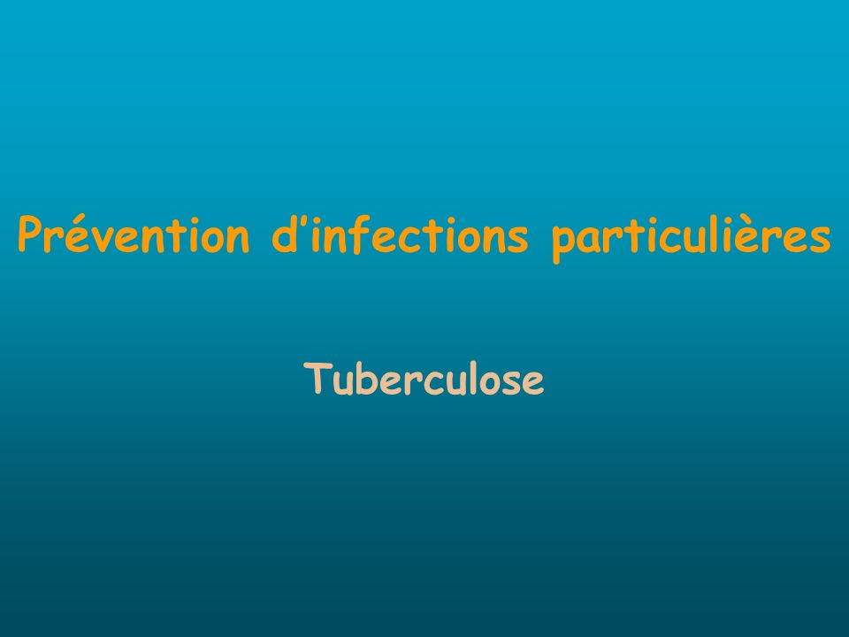 Prévention d'infections particulières Tuberculose