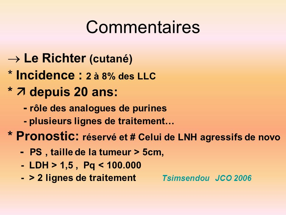 Commentaires  Le Richter (cutané) * Incidence : 2 à 8% des LLC