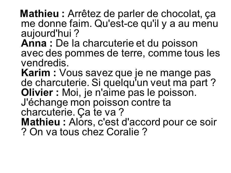 Mathieu : Arrêtez de parler de chocolat, ça me donne faim