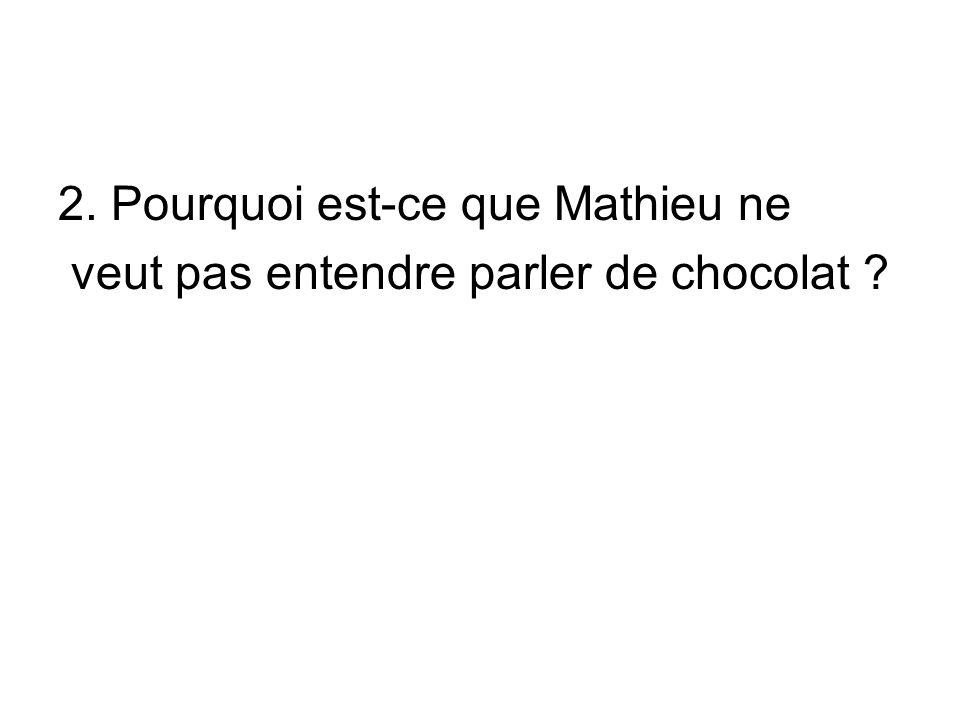 2. Pourquoi est-ce que Mathieu ne
