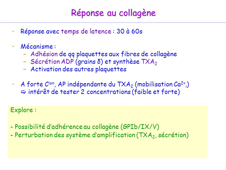 Réponse au collagène Réponse avec temps de latence : 30 à 60s