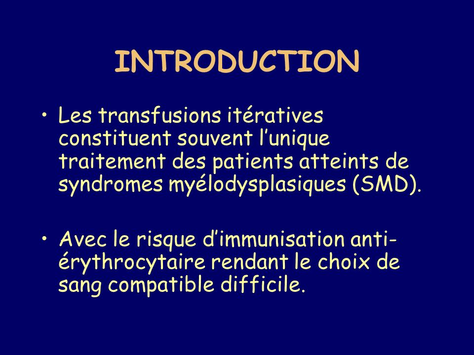 INTRODUCTION Les transfusions itératives constituent souvent l'unique traitement des patients atteints de syndromes myélodysplasiques (SMD).