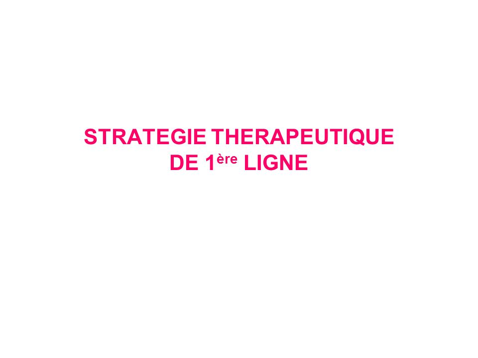 STRATEGIE THERAPEUTIQUE DE 1ère LIGNE