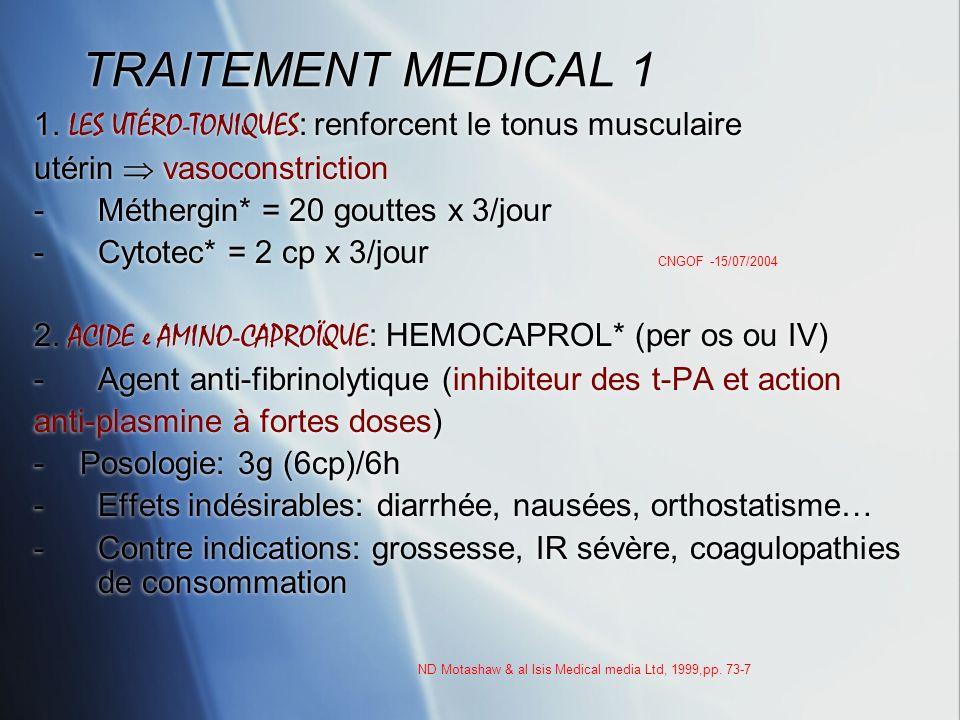 TRAITEMENT MEDICAL 1 1. LES UTÉRO-TONIQUES: renforcent le tonus musculaire. utérin  vasoconstriction.
