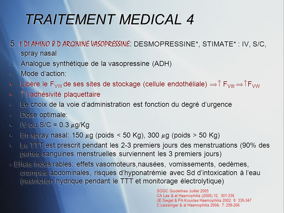 TRAITEMENT MEDICAL 4 5. 1 DI AMINO 8 D ARGININE VASOPRESSINE: DESMOPRESSINE*, STIMATE* : IV, S/C, spray nasal.