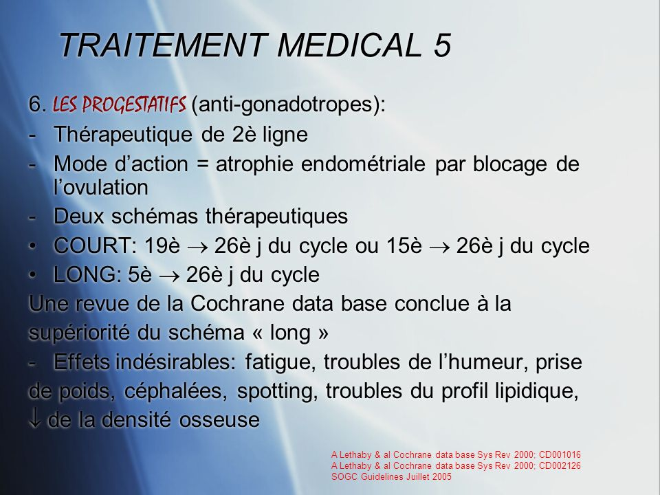 TRAITEMENT MEDICAL 5 6. LES PROGESTATIFS (anti-gonadotropes):