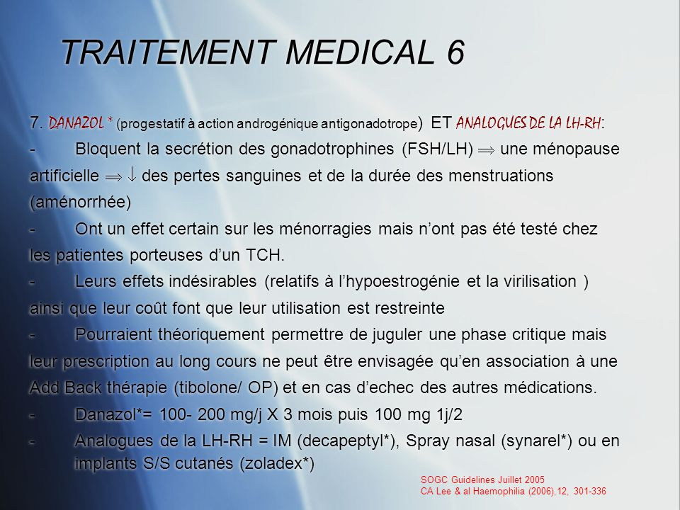 TRAITEMENT MEDICAL 6 7. DANAZOL * (progestatif à action androgénique antigonadotrope) ET ANALOGUES DE LA LH-RH: