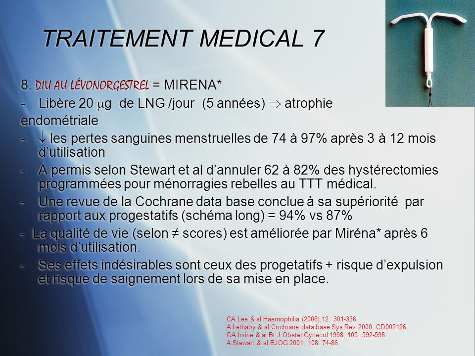TRAITEMENT MEDICAL 7 8. DIU AU LÉVONORGESTREL = MIRENA*