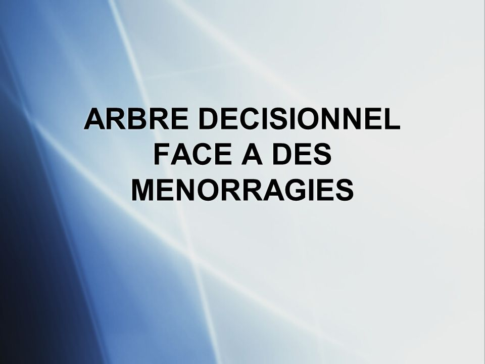 ARBRE DECISIONNEL FACE A DES MENORRAGIES
