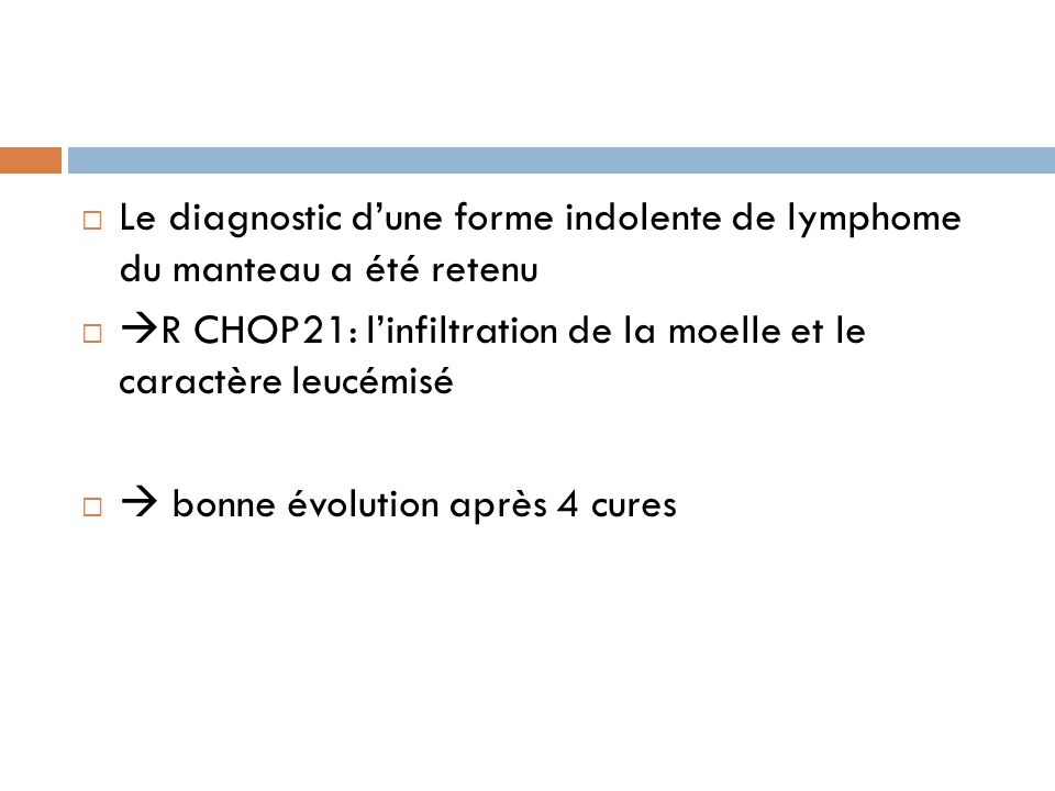Le diagnostic d'une forme indolente de lymphome du manteau a été retenu