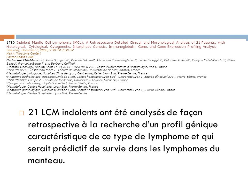 1780 Indolent Mantle Cell Lymphoma (MCL): A Retrospective Detailed Clinical and Morphological Analysis of 21 Patients, with Histological, Cytological, Cytogenetic, Interphase Genetic, Immunoglobulin Gene, and Gene Expression Profiling Analysis