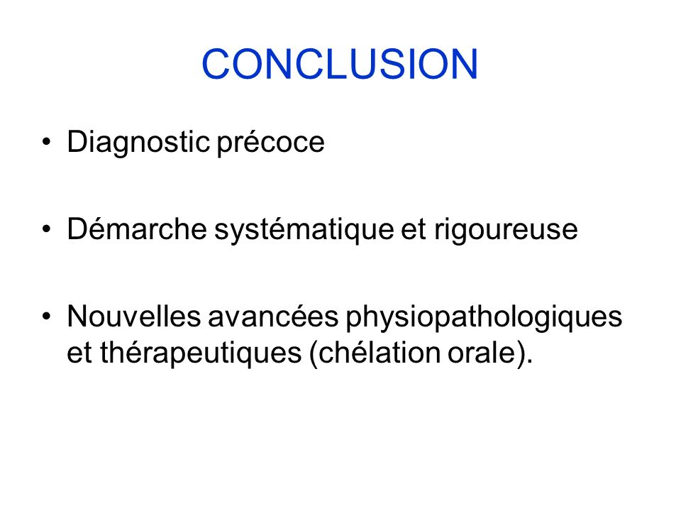 CONCLUSION Diagnostic précoce Démarche systématique et rigoureuse