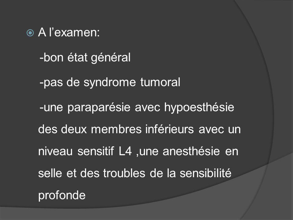 A l'examen: -bon état général. -pas de syndrome tumoral.