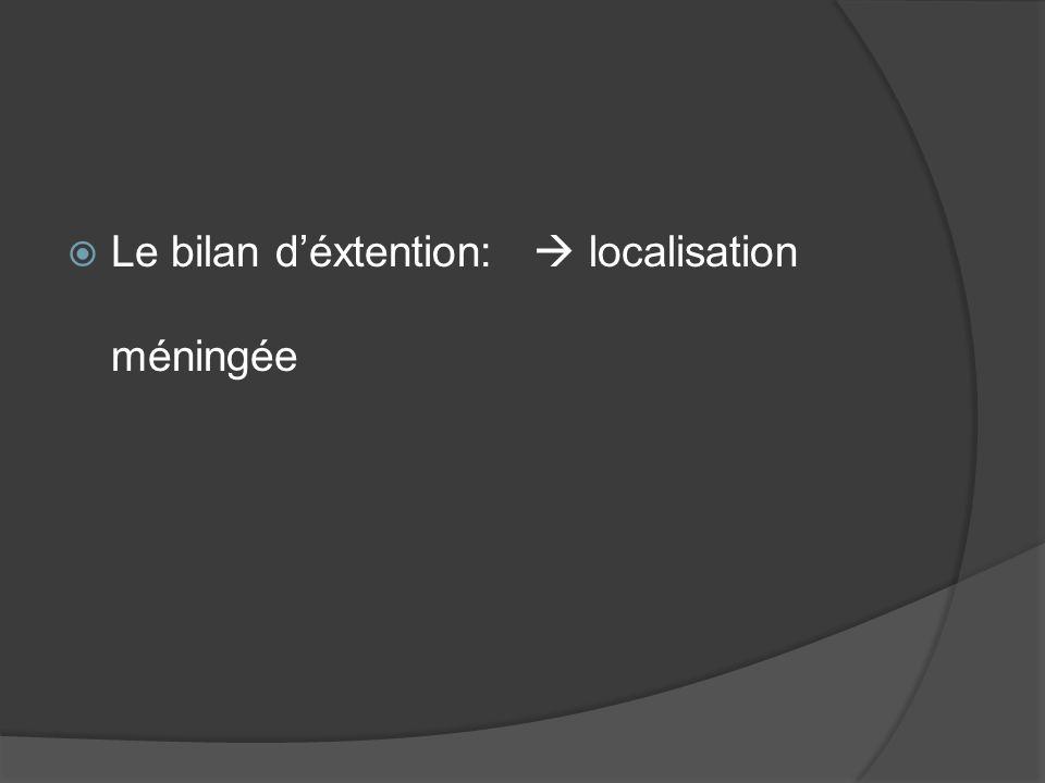 Le bilan d'éxtention:  localisation méningée