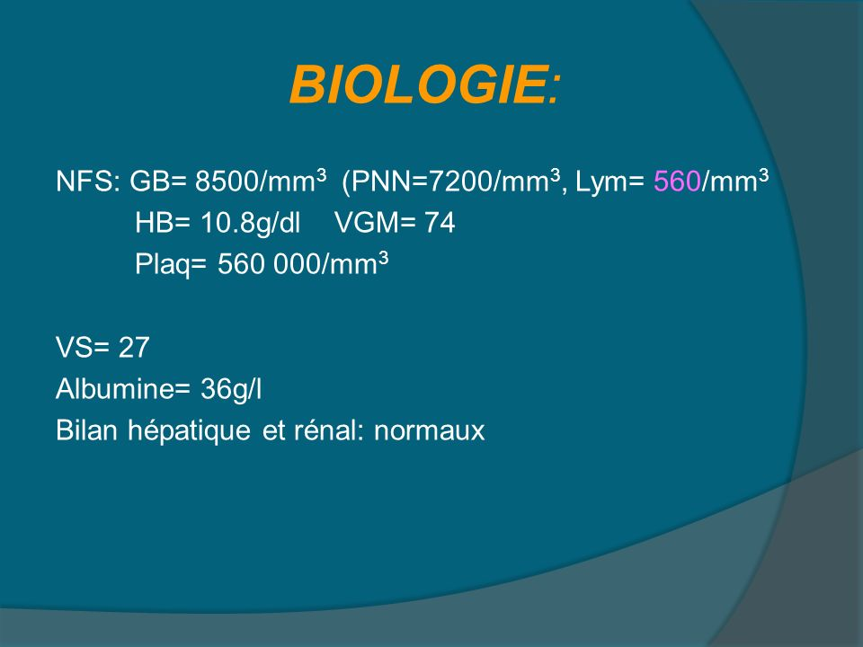 BIOLOGIE: NFS: GB= 8500/mm3 (PNN=7200/mm3, Lym= 560/mm3