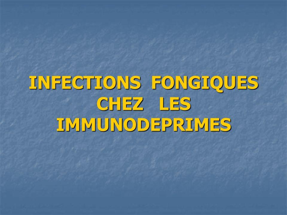 INFECTIONS FONGIQUES CHEZ LES IMMUNODEPRIMES