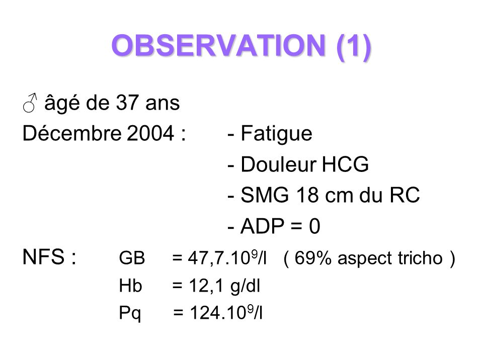 OBSERVATION (1) ♂ âgé de 37 ans Décembre 2004 : - Fatigue