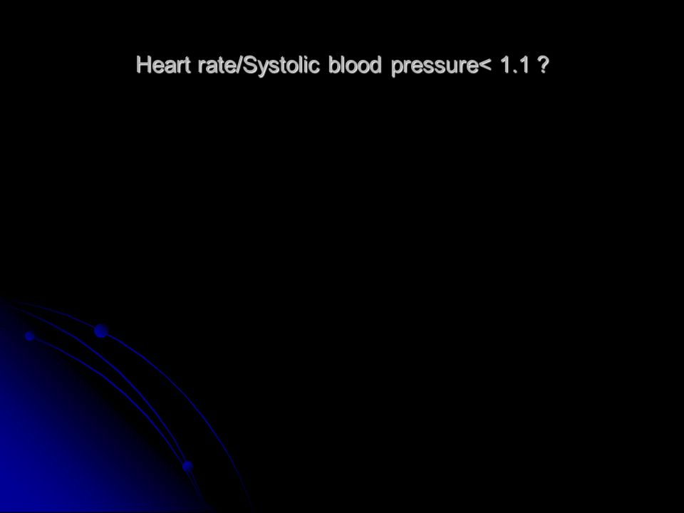 Heart rate/Systolic blood pressure< 1.1