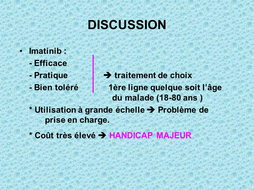 DISCUSSION Imatinib : - Efficace - Pratique  traitement de choix